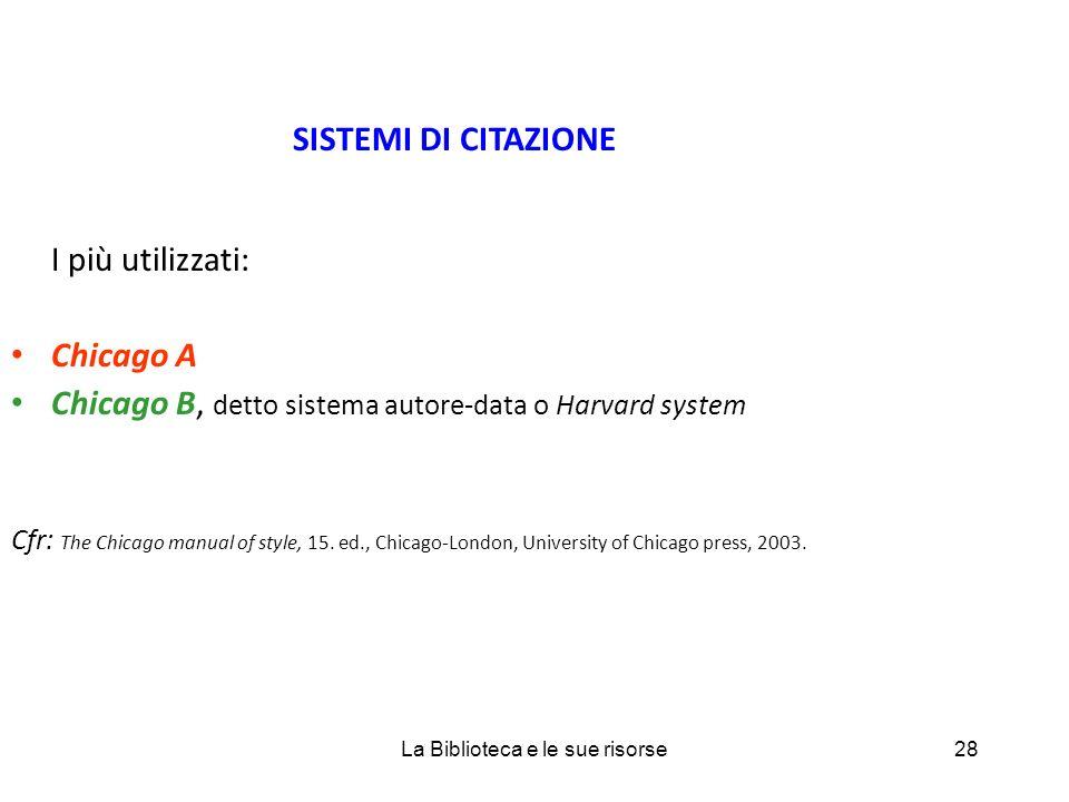 SISTEMI DI CITAZIONE I più utilizzati: Chicago A Chicago B, detto sistema autore-data o Harvard system Cfr: The Chicago manual of style, 15.