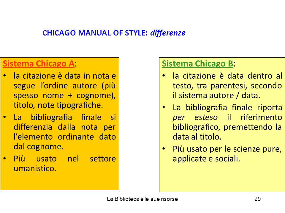 CHICAGO MANUAL OF STYLE: differenze Sistema Chicago A: la citazione è data in nota e segue lordine autore (più spesso nome + cognome), titolo, note tipografiche.