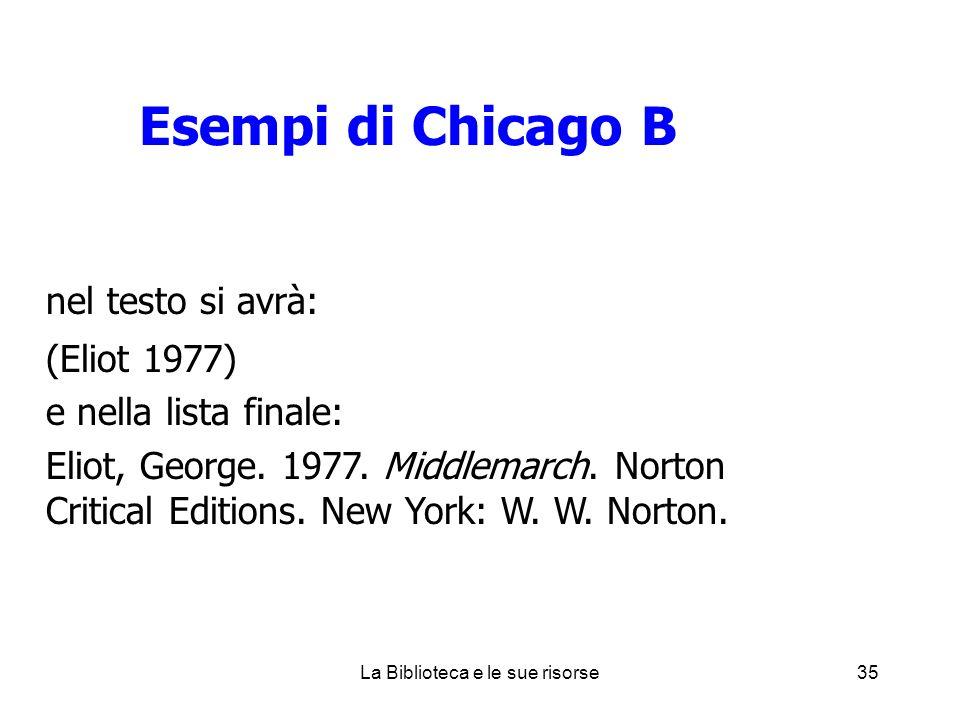 Esempi di Chicago B nel testo si avrà: (Eliot 1977) e nella lista finale: Eliot, George.