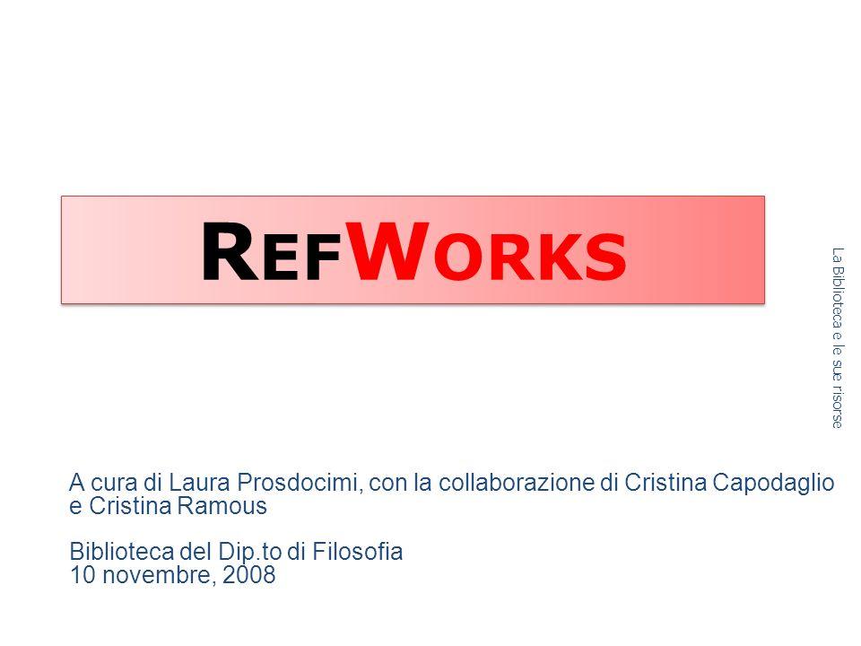 R EF W ORKS A cura di Laura Prosdocimi, con la collaborazione di Cristina Capodaglio e Cristina Ramous Biblioteca del Dip.to di Filosofia 10 novembre, 2008 La Biblioteca e le sue risorse