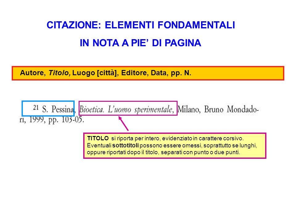 CITAZIONE: ELEMENTI FONDAMENTALI IN BIBLIOGRAFIA TITOLO si riporta per intero, evidenziato in carattere corsivo o tra virgolette.