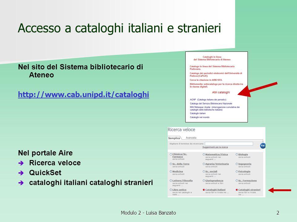 Modulo 2 - Luisa Banzato2 Accesso a cataloghi italiani e stranieri Nel sito del Sistema bibliotecario di Ateneo http://www.cab.unipd.it/cataloghi Nel