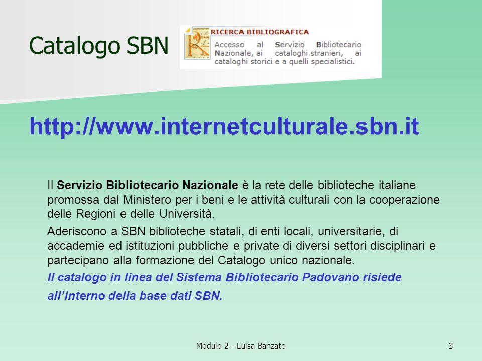Modulo 2 - Luisa Banzato4 Mai metaopac Azalai http://www.aib.it/aib/opac/mai2.htm Indicato per la ricerca di documenti poco comuni non trovati in altri cataloghi consente di interrogare simultaneamente oltre 200 cataloghi in linea di biblioteche italiane.