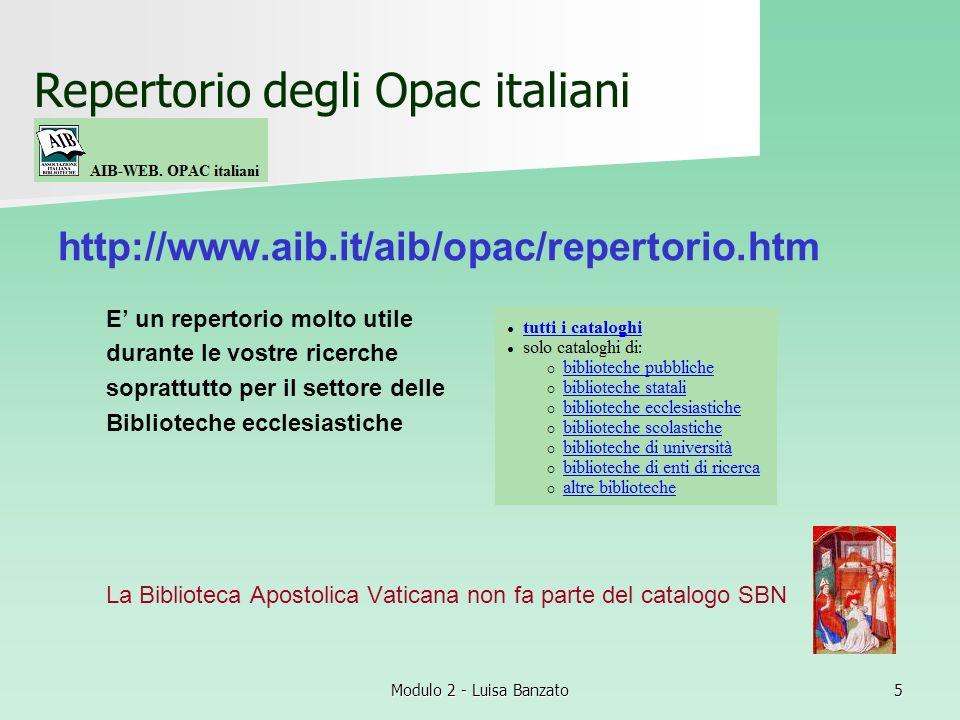 Modulo 2 - Luisa Banzato5 Repertorio degli Opac italiani http://www.aib.it/aib/opac/repertorio.htm E un repertorio molto utile durante le vostre ricer