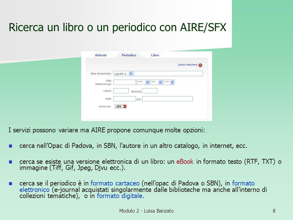 Modulo 2 - Luisa Banzato8 Ricerca un libro o un periodico con AIRE/SFX I servizi possono variare ma AIRE propone comunque molte opzioni: cerca nellOpa
