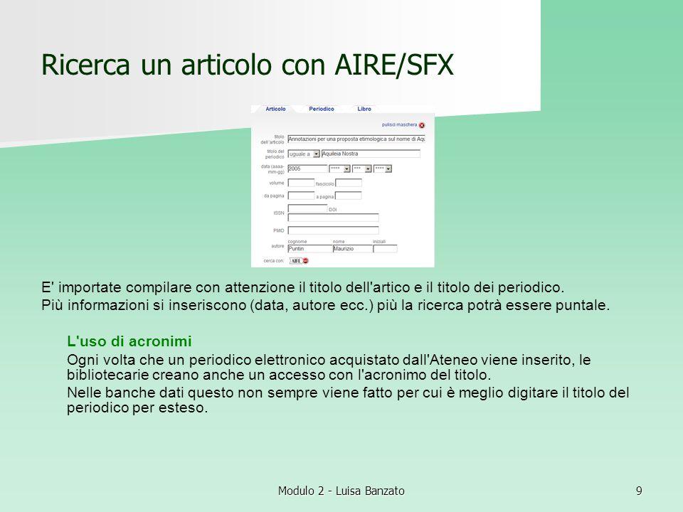 Modulo 2 - Luisa Banzato9 Ricerca un articolo con AIRE/SFX E' importate compilare con attenzione il titolo dell'artico e il titolo dei periodico. Più