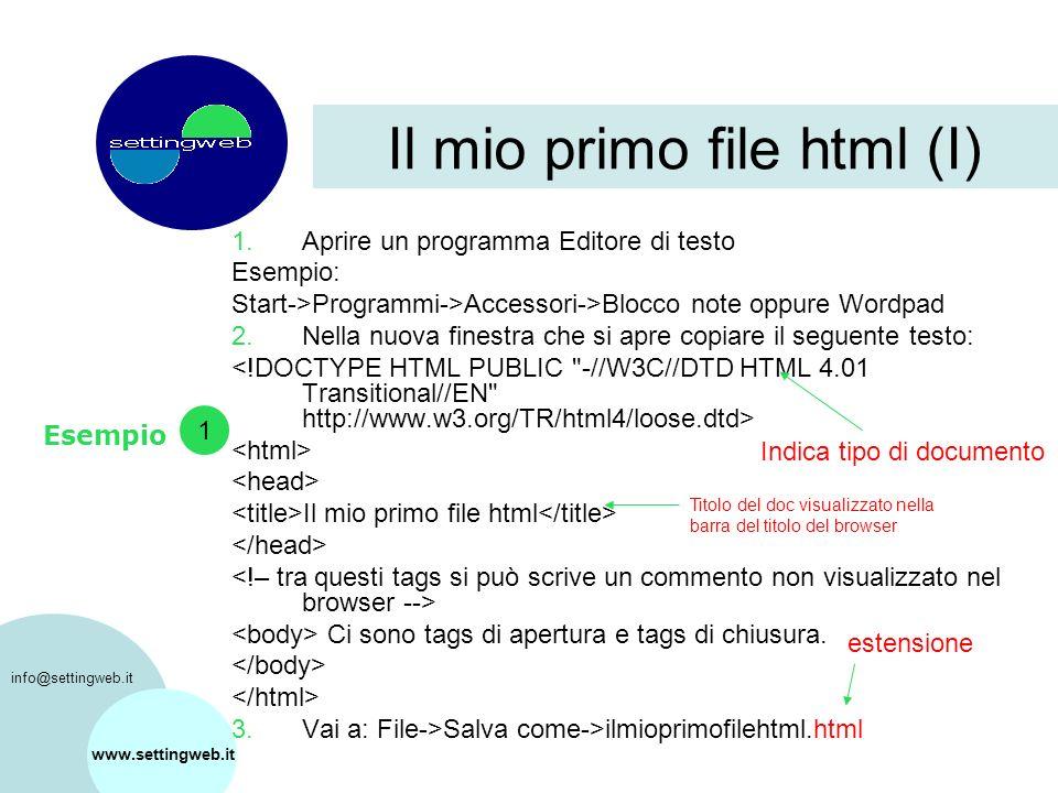 Il mio primo file html (I) 1.Aprire un programma Editore di testo Esempio: Start->Programmi->Accessori->Blocco note oppure Wordpad 2.Nella nuova finestra che si apre copiare il seguente testo: Il mio primo file html Ci sono tags di apertura e tags di chiusura.