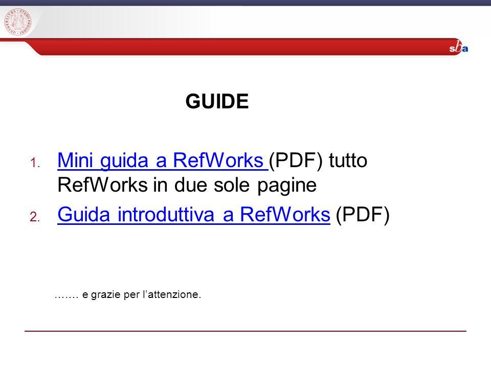 GUIDE 1.Mini guida a RefWorks (PDF) tutto RefWorks in due sole pagine Mini guida a RefWorks 2.