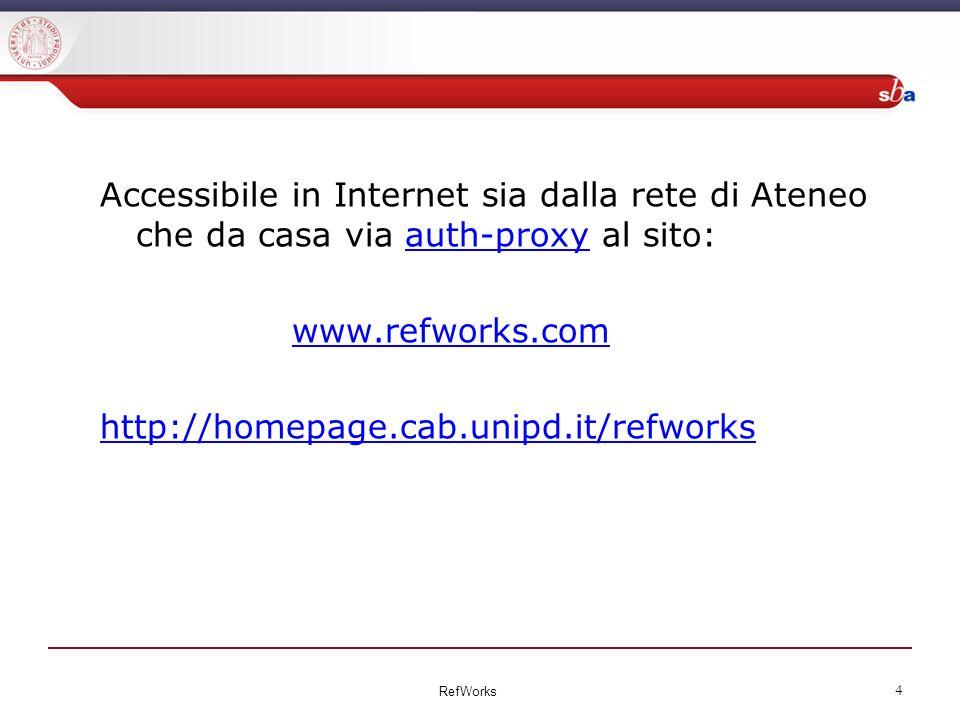 Accessibile in Internet sia dalla rete di Ateneo che da casa via auth-proxy al sito:auth-proxy www.refworks.com http://homepage.cab.unipd.it/refworks RefWorks 4