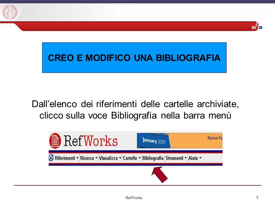 CREO E MODIFICO UNA BIBLIOGRAFIA Dallelenco dei riferimenti delle cartelle archiviate, clicco sulla voce Bibliografia nella barra menù RefWorks 9