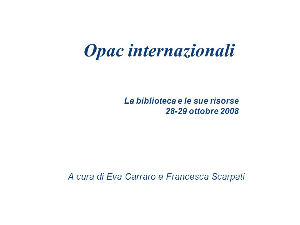 Metaopac utili per le ricerche bibliografiche REBIUN : è catalogo collettivo che consente di consultare circa 61 biblioteche universitarie e si ricerca della Spagna http://rebiun.crue.org/cgi-bin/abnetop/X16074/ID28635719?ACC=101 RERO : è un catalogo collettivo che permette linterrogazione di circa 215 biblioteche universitarie e non della Svizzera Occidentale.