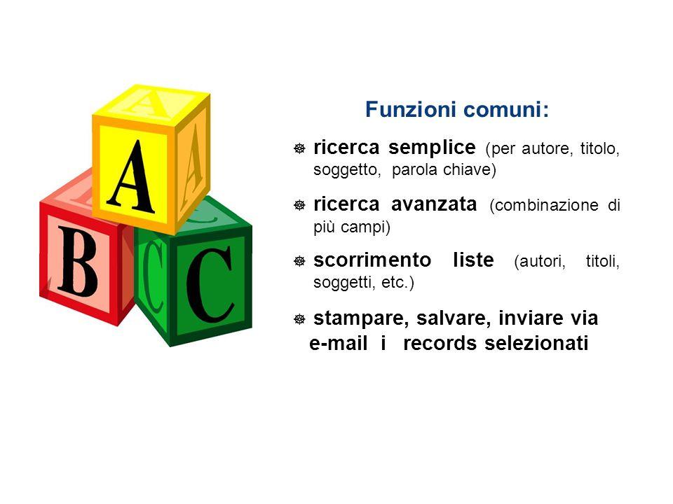 Funzioni comuni: ricerca semplice (per autore, titolo, soggetto, parola chiave) ricerca avanzata (combinazione di più campi) scorrimento liste (autori