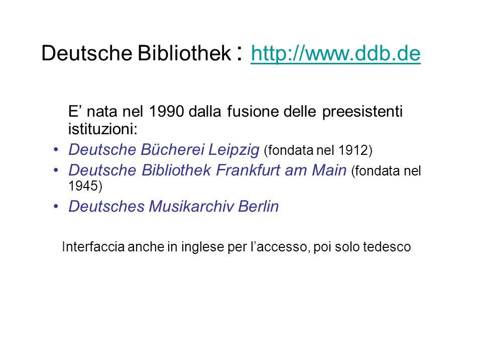Deutsche Bibliothek : http://www.ddb.de http://www.ddb.de E nata nel 1990 dalla fusione delle preesistenti istituzioni: Deutsche Bücherei Leipzig (fon