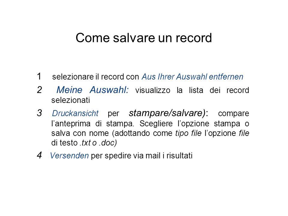 Come salvare un record 1 selezionare il record con Aus Ihrer Auswahl entfernen 2 Meine Auswahl: visualizzo la lista dei record selezionati 3 Druckansi