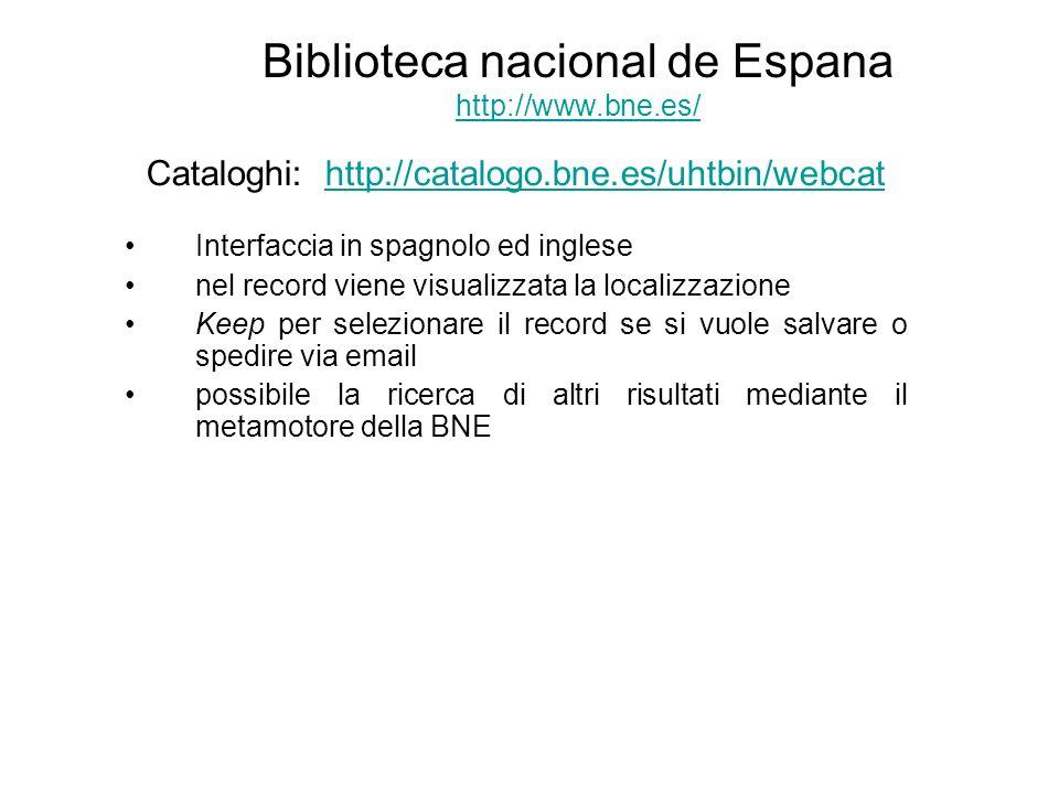 Biblioteca nacional de Espana http://www.bne.es/ http://www.bne.es/ Cataloghi: http://catalogo.bne.es/uhtbin/webcathttp://catalogo.bne.es/uhtbin/webca