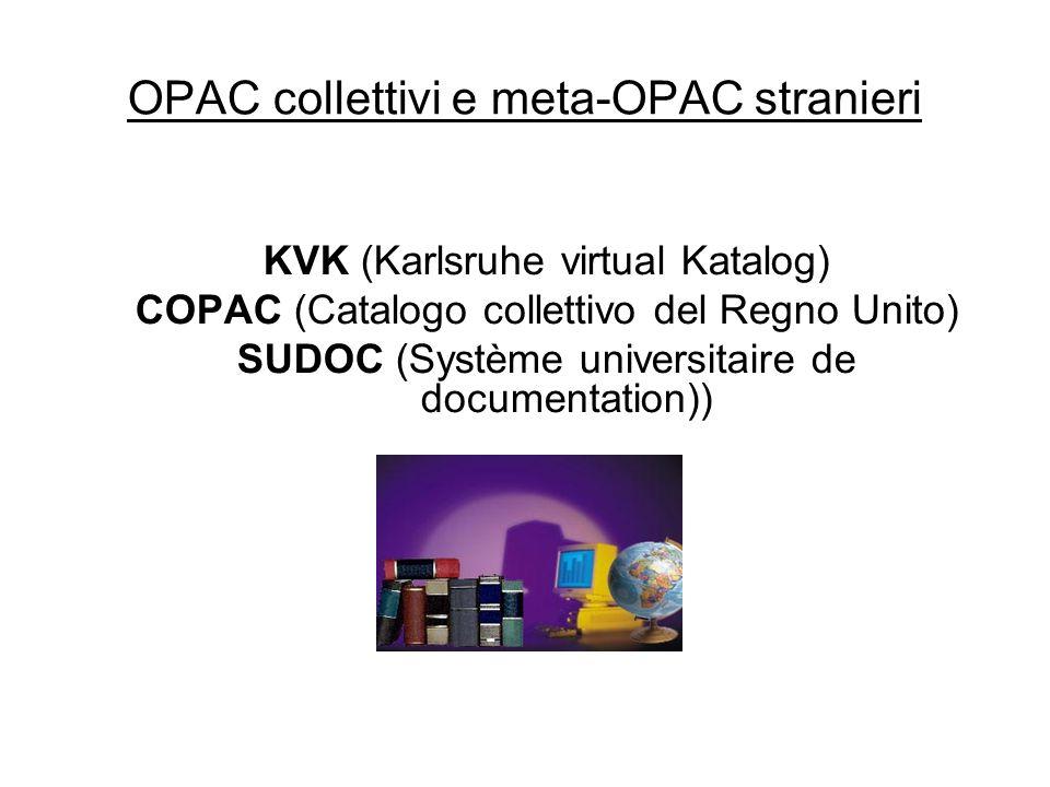 OPAC collettivi e meta-OPAC stranieri KVK (Karlsruhe virtual Katalog) COPAC (Catalogo collettivo del Regno Unito) SUDOC (Système universitaire de docu