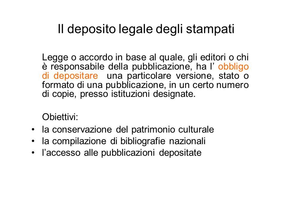 Il deposito legale degli stampati Legge o accordo in base al quale, gli editori o chi è responsabile della pubblicazione, ha l obbligo di depositare u