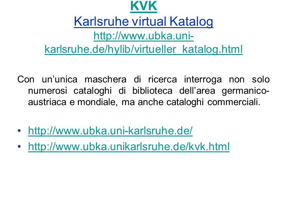 KVK KVK Karlsruhe virtual Katalog http://www.ubka.uni- karlsruhe.de/hylib/virtueller_katalog.html http://www.ubka.uni- karlsruhe.de/hylib/virtueller_k