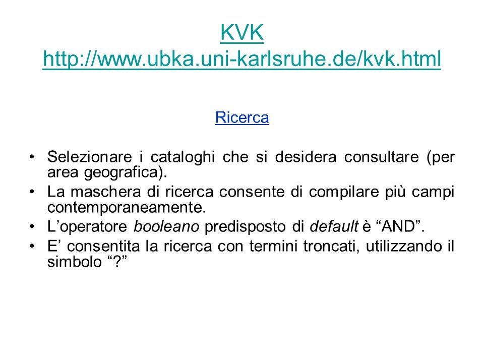 KVK http://www.ubka.uni-karlsruhe.de/kvk.html Ricerca Selezionare i cataloghi che si desidera consultare (per area geografica). La maschera di ricerca