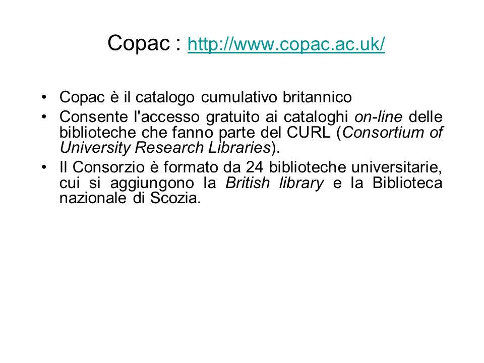 Copac : http://www.copac.ac.uk/ http://www.copac.ac.uk/ Copac è il catalogo cumulativo britannico Consente l'accesso gratuito ai cataloghi on-line del
