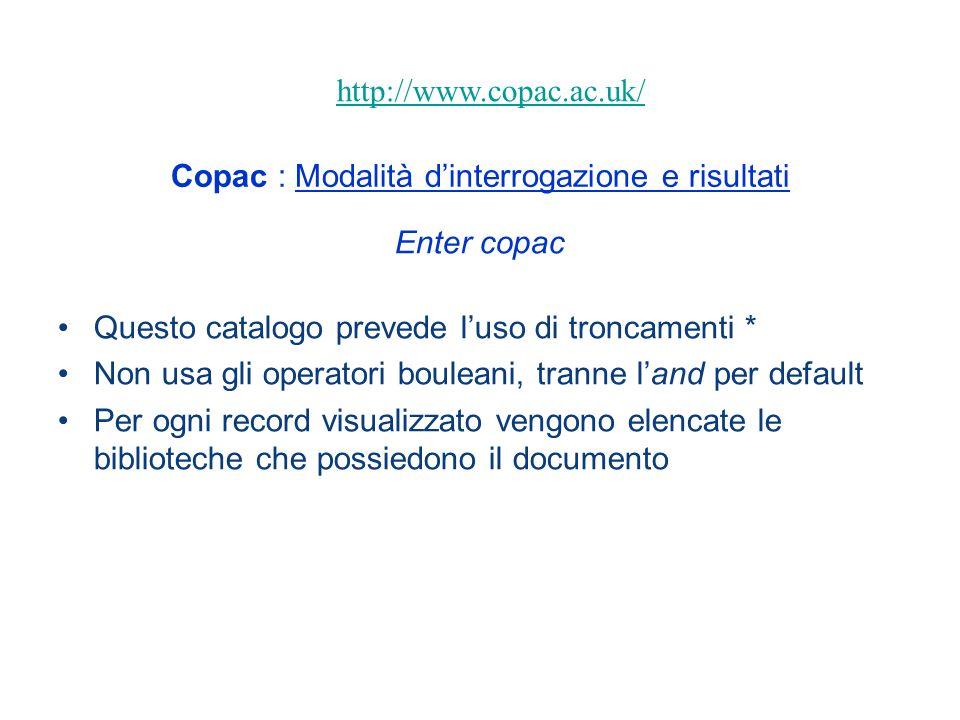 Copac : Modalità dinterrogazione e risultati Enter copac Questo catalogo prevede luso di troncamenti * Non usa gli operatori bouleani, tranne land per