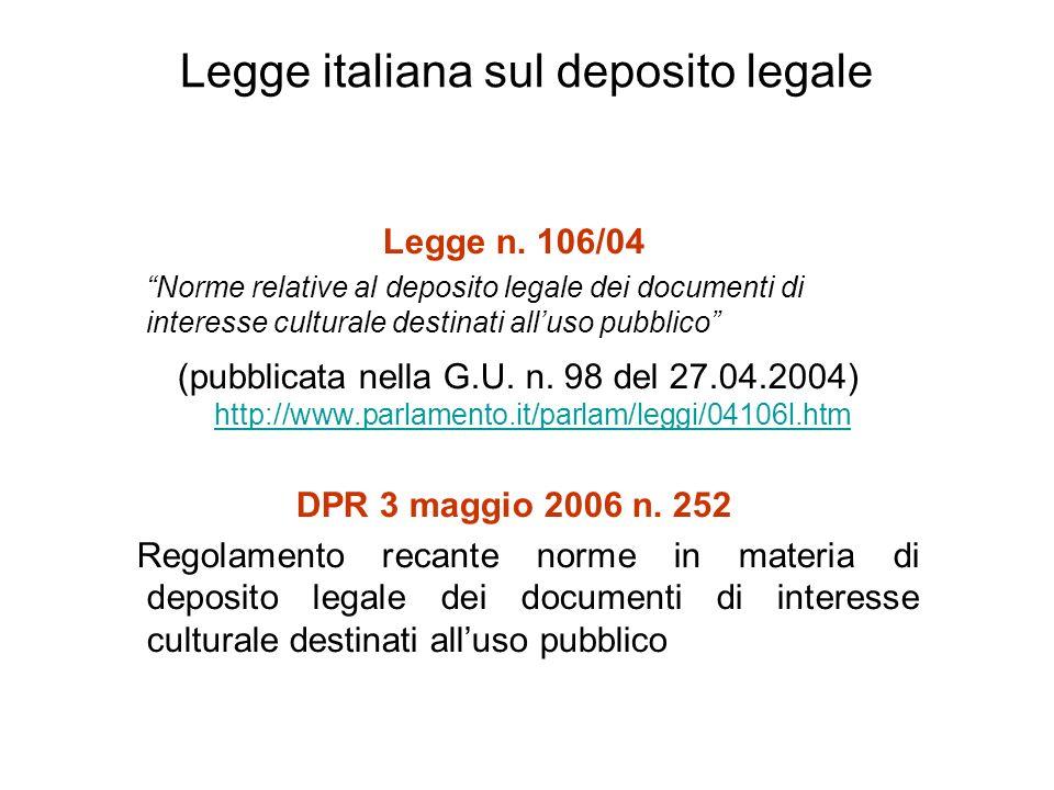 Legge italiana sul deposito legale Legge n. 106/04 Norme relative al deposito legale dei documenti di interesse culturale destinati alluso pubblico (p