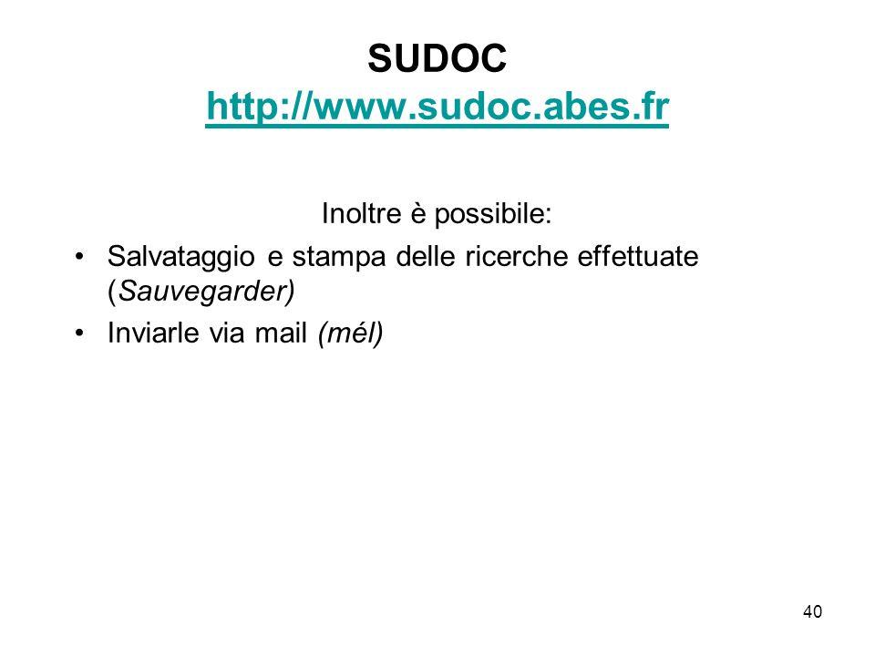 40 SUDOC http://www.sudoc.abes.fr http://www.sudoc.abes.fr Inoltre è possibile: Salvataggio e stampa delle ricerche effettuate (Sauvegarder) Inviarle