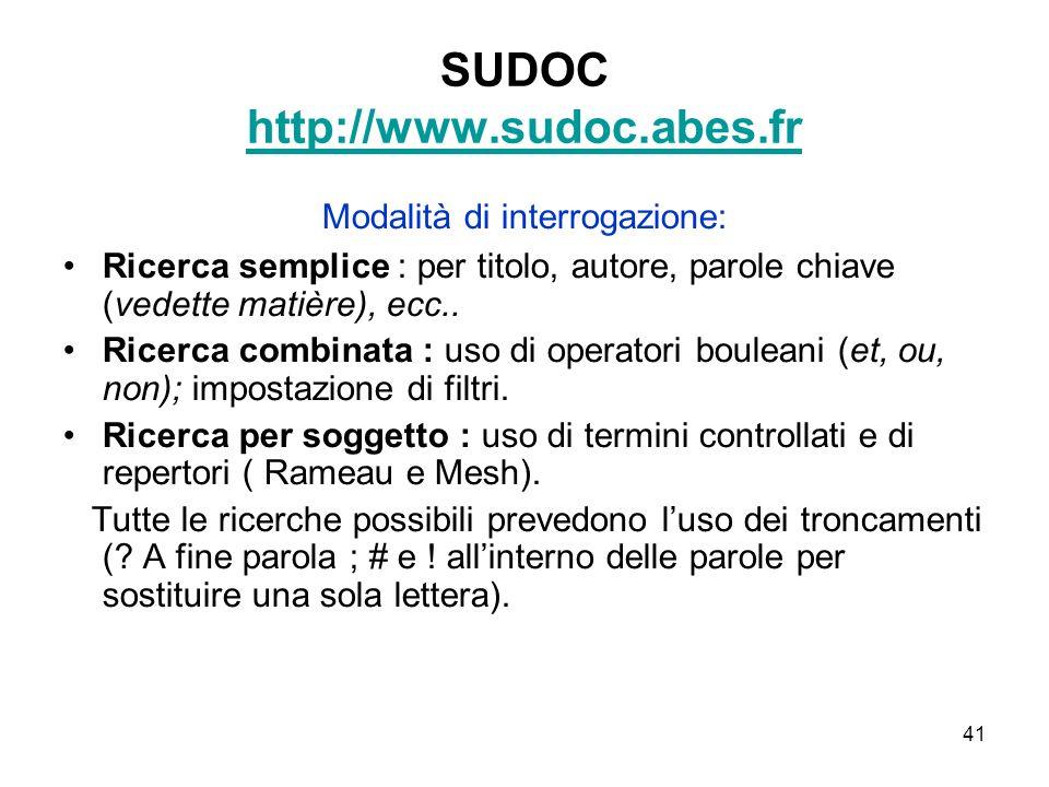 41 SUDOC http://www.sudoc.abes.fr http://www.sudoc.abes.fr Modalità di interrogazione: Ricerca semplice : per titolo, autore, parole chiave (vedette m