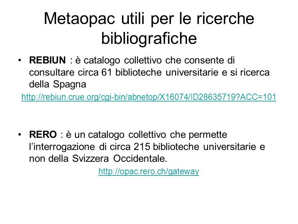 Metaopac utili per le ricerche bibliografiche REBIUN : è catalogo collettivo che consente di consultare circa 61 biblioteche universitarie e si ricerc