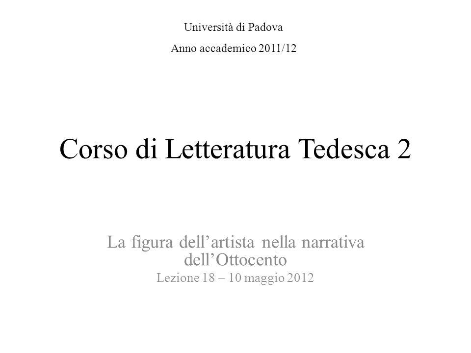 Corso di Letteratura Tedesca 2 La figura dellartista nella narrativa dellOttocento Lezione 18 – 10 maggio 2012 Università di Padova Anno accademico 2011/12