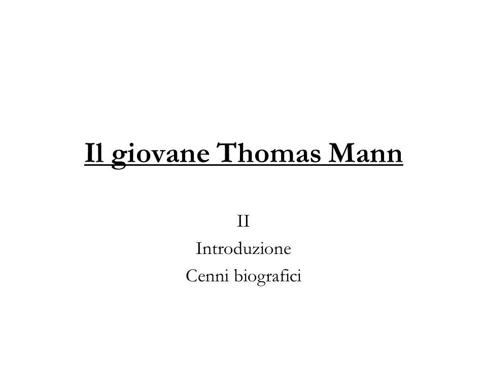 Il giovane Thomas Mann II Introduzione Cenni biografici