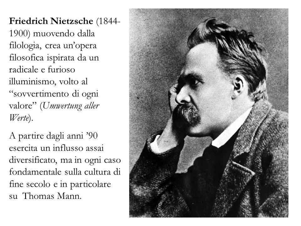 Friedrich Nietzsche (1844- 1900) muovendo dalla filologia, crea unopera filosofica ispirata da un radicale e furioso illuminismo, volto al sovvertimen