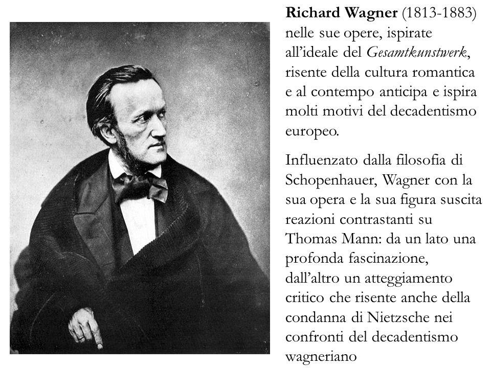 Richard Wagner (1813-1883) nelle sue opere, ispirate allideale del Gesamtkunstwerk, risente della cultura romantica e al contempo anticipa e ispira mo