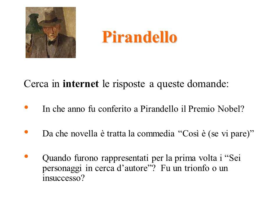 Pirandello Cerca in internet le risposte a queste domande: In che anno fu conferito a Pirandello il Premio Nobel.