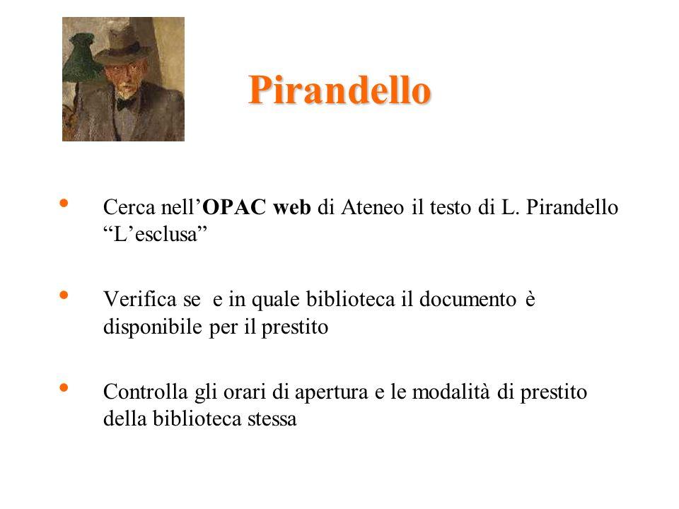Pirandello Cerca nellOPAC web di Ateneo il testo di L.