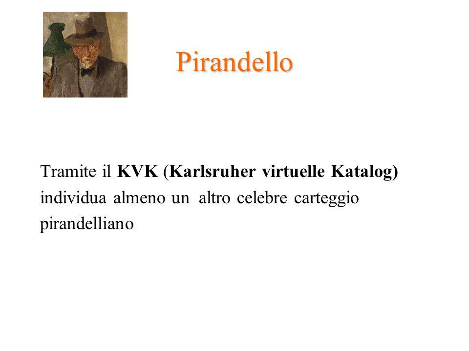 Pirandello Tramite il KVK (Karlsruher virtuelle Katalog) individua almeno un altro celebre carteggio pirandelliano
