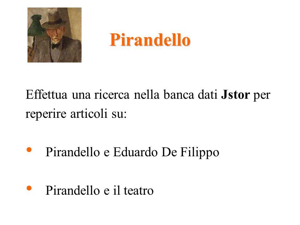 Pirandello Effettua una ricerca nella banca dati Jstor per reperire articoli su: Pirandello e Eduardo De Filippo Pirandello e il teatro