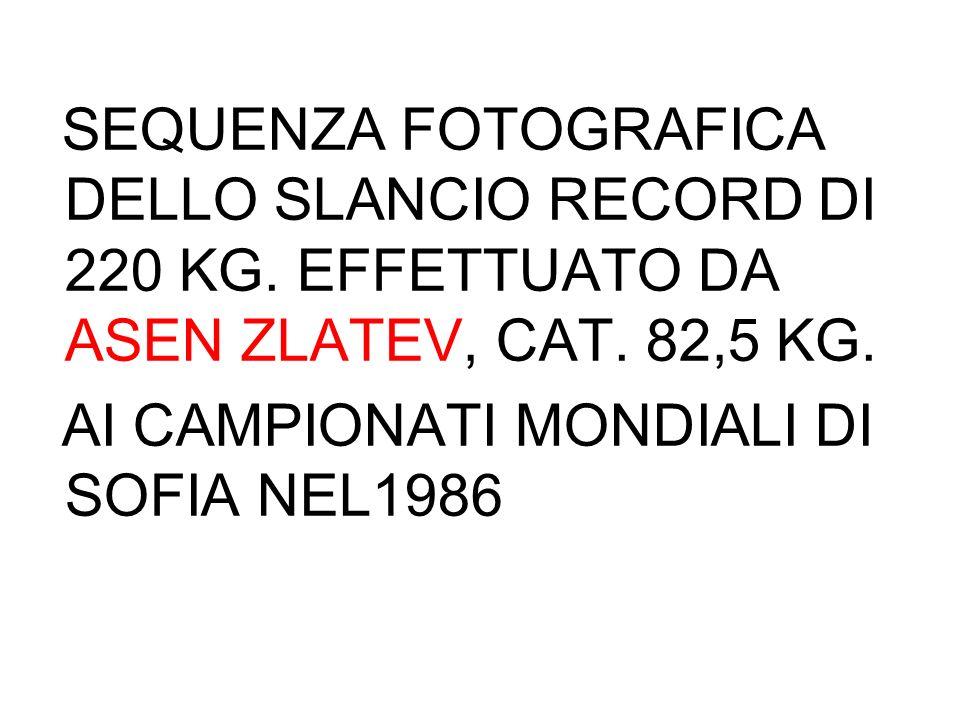 SEQUENZA FOTOGRAFICA DELLO SLANCIO RECORD DI 220 KG. EFFETTUATO DA ASEN ZLATEV, CAT. 82,5 KG. AI CAMPIONATI MONDIALI DI SOFIA NEL1986