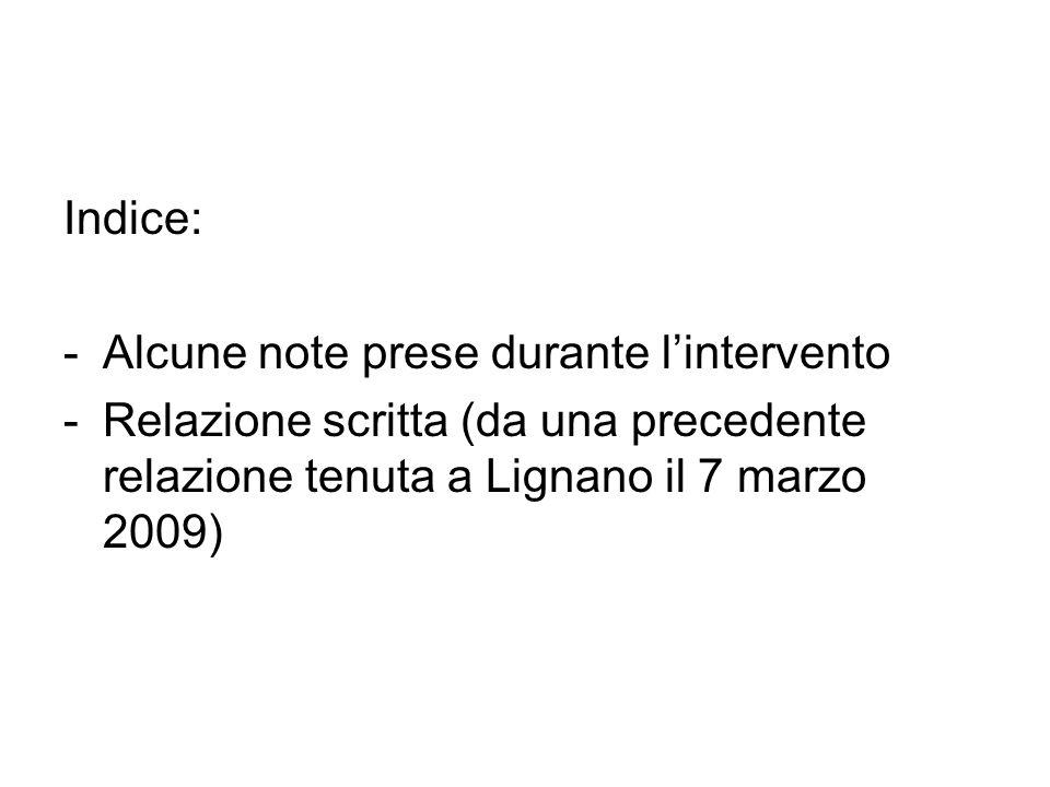 Indice: -Alcune note prese durante lintervento -Relazione scritta (da una precedente relazione tenuta a Lignano il 7 marzo 2009)