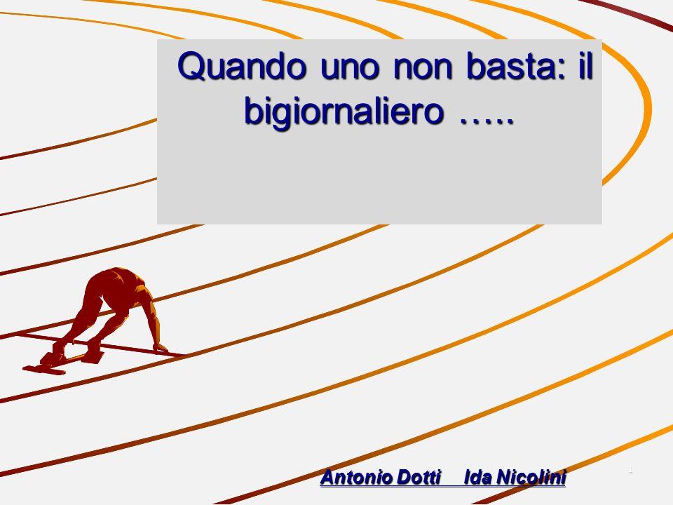 1 Quando uno non basta: il bigiornaliero ….. Quando uno non basta: il bigiornaliero ….. Antonio Dotti Ida Nicolini