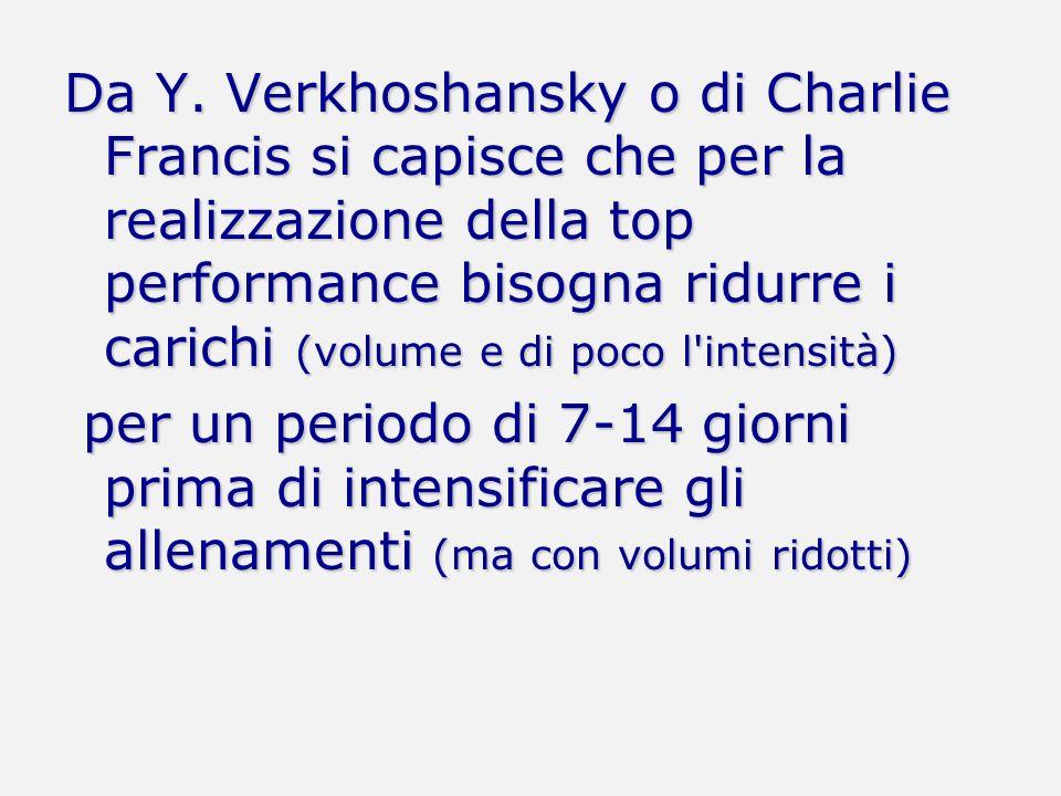 Da Y. Verkhoshansky o di Charlie Francis si capisce che per la realizzazione della top performance bisogna ridurre i carichi (volume e di poco l'inten