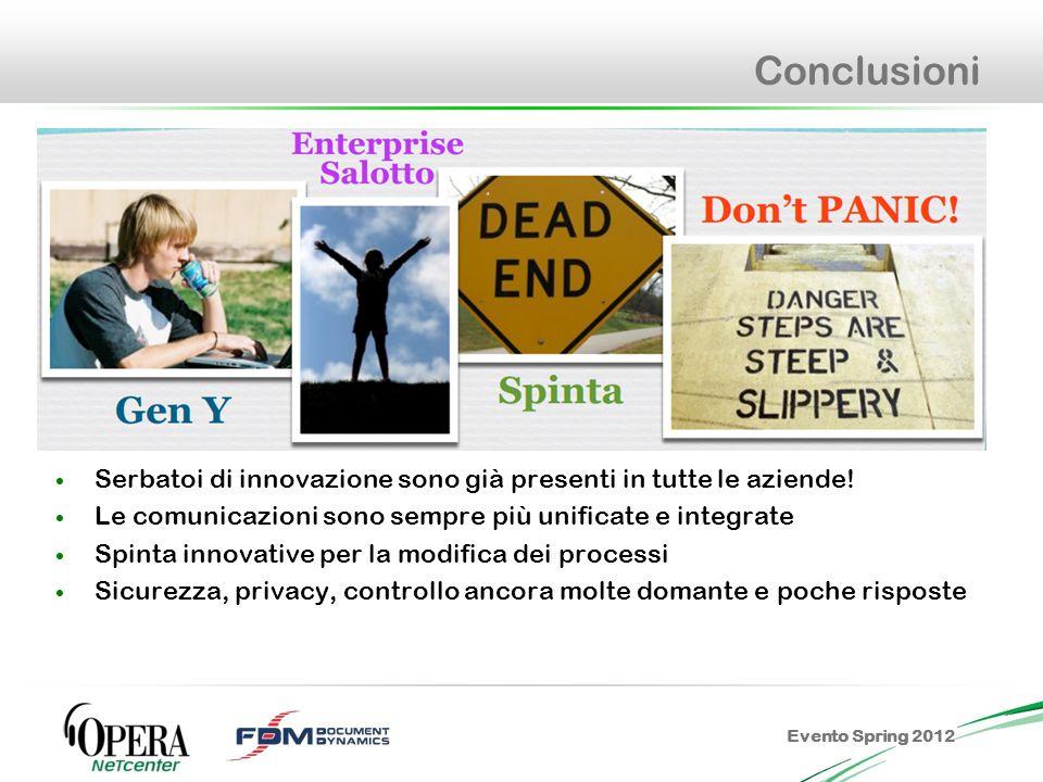 Evento Spring 2012 Conclusioni Serbatoi di innovazione sono già presenti in tutte le aziende.
