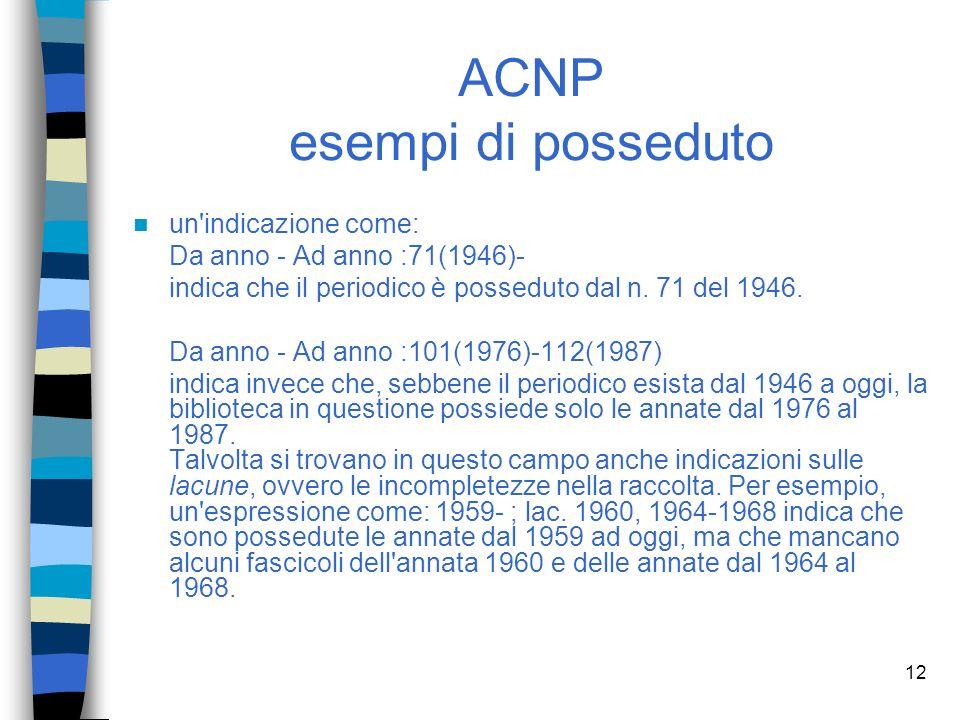 11 ACNP punteggiatura La punteggiatura convenzionale utilizzata è ; indica interruzione nella collezione - indica una collezione aperta, oppure separa gli estremi di un periodo del posseduto.
