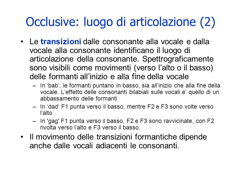 Occlusive: luogo di articolazione (2) Le occlusive (orali in particolare) richiedono una chiusura completa del tratto vocale, che appare come un perio