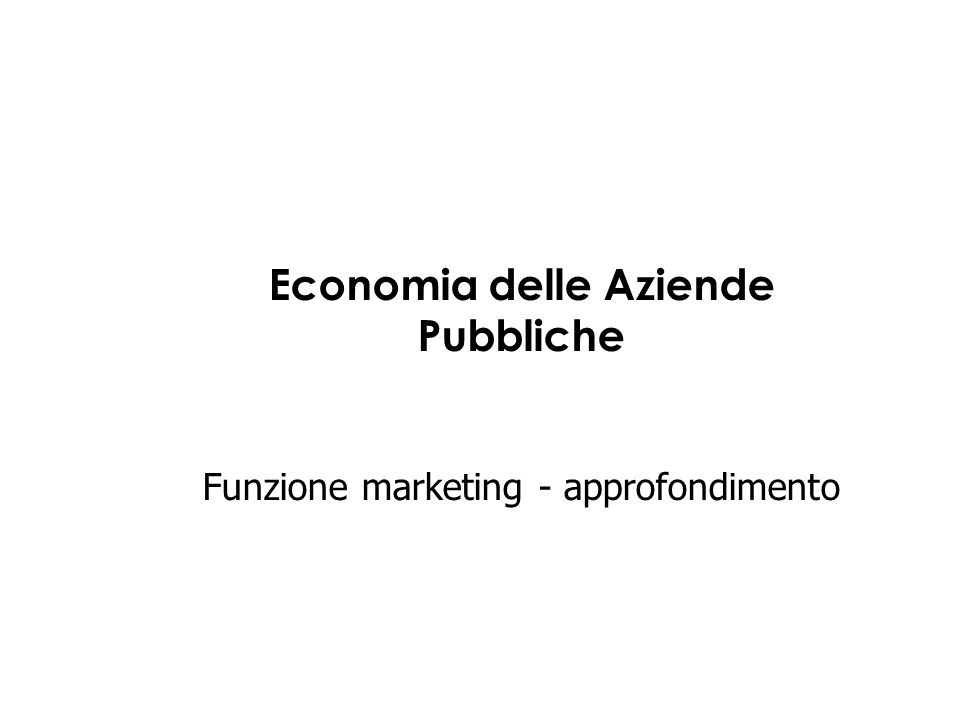 Economia delle Aziende Pubbliche Funzione marketing - approfondimento