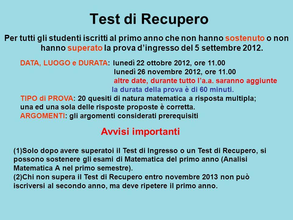 Test di Recupero Per tutti gli studenti iscritti al primo anno che non hanno sostenuto o non hanno superato la prova dingresso del 5 settembre 2012. D