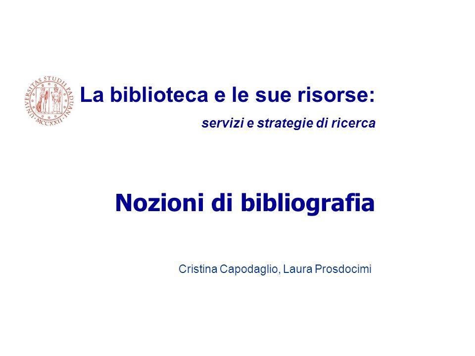 Cristina Capodaglio, Laura Prosdocimi La biblioteca e le sue risorse: servizi e strategie di ricerca Nozioni di bibliografia