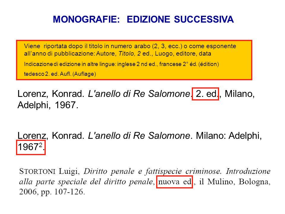 MONOGRAFIE: EDIZIONE SUCCESSIVA Lorenz, Konrad. L'anello di Re Salomone. 2. ed., Milano, Adelphi, 1967. Lorenz, Konrad. L'anello di Re Salomone. Milan