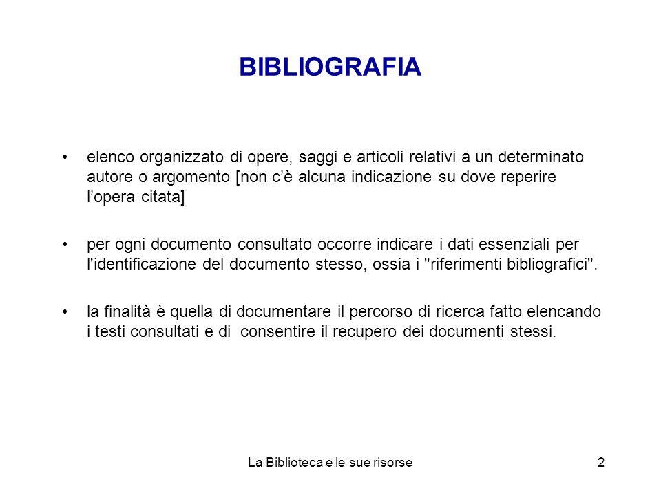 BIBLIOGRAFIA elenco organizzato di opere, saggi e articoli relativi a un determinato autore o argomento [non cè alcuna indicazione su dove reperire lo