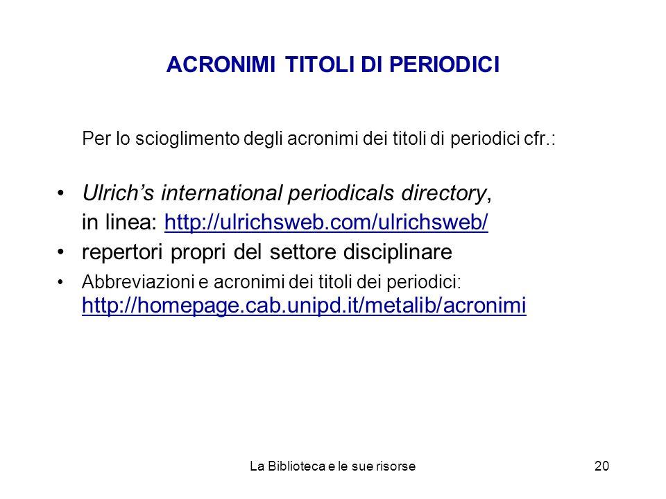 ACRONIMI TITOLI DI PERIODICI Per lo scioglimento degli acronimi dei titoli di periodici cfr.: Ulrichs international periodicals directory, in linea: h